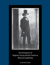 The Emergence of Brigham Young and the Twelve to Mormon Leadership, 18301841 - A Dissertation  Presented to the Department of History Brigham Young University ebook by Esplin,Ronald K.