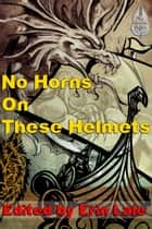 No Horns on these Helmets ebook by L. J. Bonham, Tyree Kimber, Cynthia Ward,...