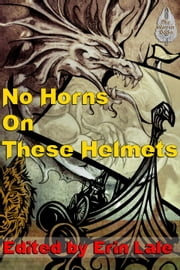 No Horns on these Helmets ebook by L. J. Bonham,Tyree Kimber,Cynthia Ward,Tony Thorne MBE,Hugh B. Long,Gerri Leen,Erin Lale