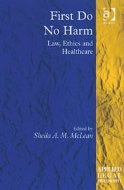 First Do No Harm - Law, Ethics and Healthcare ebook by Professor Sheila A M McLean,Professor Tom D Campbell