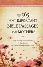 The 365 Most Important Bible Passages for Mothers ebook by GRQ Inc.,Sheila Cornea