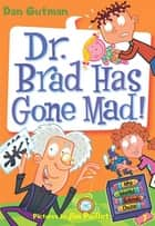 My Weird School Daze #7: Dr. Brad Has Gone Mad! ebook by Dan Gutman, Jim Paillot