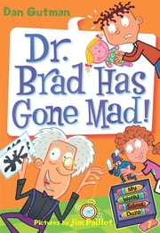 My Weird School Daze #7: Dr. Brad Has Gone Mad! ebook by Dan Gutman,Jim Paillot