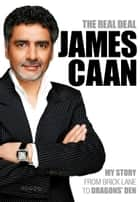 The Real Deal - My Story from Brick Lane to Dragons' Den ebook by James Caan