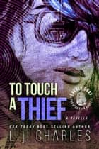 To Touch a Thief - An Everly Gray Novella ebook by L.j. Charles