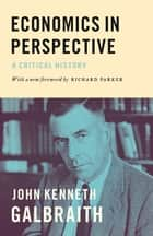 Economics in Perspective - A Critical History ebook by Richard Parker, John Kenneth Galbraith