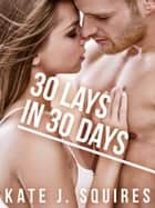 30 Lays in 30 Days: The List 1 ebook by Kate J. Squires
