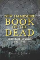 New Hampshire Book of the Dead - Graveyard Legends and Lore ebook by Roxie J. Zwicker