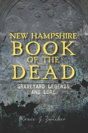 New Hampshire Book of the Dead - Graveyard Legends and Lore ebook by Roxie Zwicker