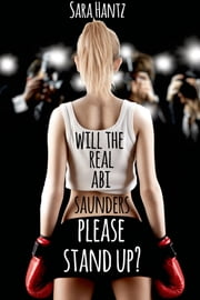 Will The Real Abi Saunders Please Stand Up? ebook by Sara Hantz