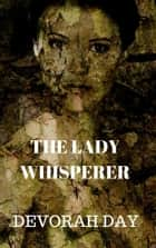 The Lady Whisperer ebook by Devorah Day