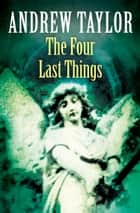 The Four Last Things: The Roth Trilogy Book 1 ebook by Andrew Taylor