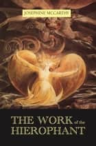 The Work of the Hierophant ebook by Josephine McCarthy