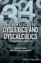 Mathematics for Dyslexics and Dyscalculics - A Teaching Handbook ebook by Steve Chinn, Richard Edmund Ashcroft