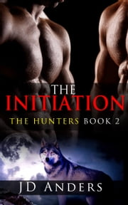The Initiation: Paranormal Werewolf Erotica ebook by JD Anders