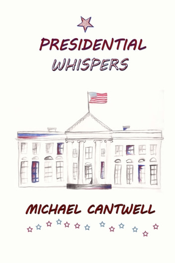 Presidential Whispers ebook by Michael Cantwell