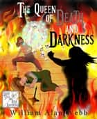 The Queen of Death and Darkness ebook by William Alan Webb