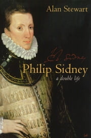 Philip Sidney - A Double Life ebook by Dr Alan Stewart