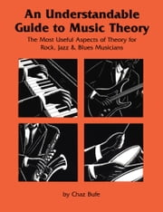 Understandable Guide to Music Theory - The Most Useful Aspects of Theory for Rock, Jazz, and Blues Musicians ebook by Chaz Bufe