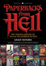 Paperbacks from Hell - The Twisted History of '70s and '80s Horror Fiction ebook by Grady Hendrix