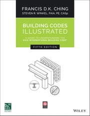 Building Codes Illustrated - A Guide to Understanding the 2015 International Building Code ebook by Francis D. K. Ching,Steven R. Winkel