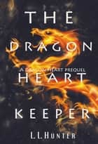 The Dragon Heart Keeper eBook von L.L Hunter