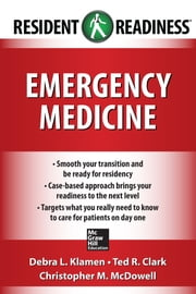 Resident Readiness Emergency Medicine ebook by Debra Klamen,Ted Clark,Christopher McDowell