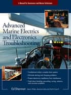 Advanced Marine Electrics and Electronics Troubleshooting ebook by Edwin R. Sherman