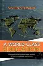 A World-Class Education ebook by Vivien Stewart