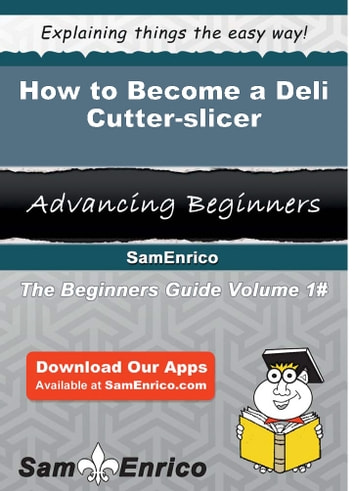 How to Become a Deli Cutter-slicer - How to Become a Deli Cutter-slicer ebook by Particia Barney