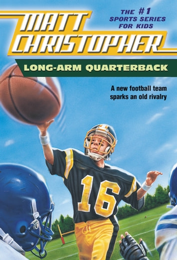 Long Arm Quarterback - A New Football Team Sparks an Old Rivalry ebook by Matt Christopher