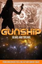 Gears and Spears - Gunship, #4 ebook by John Macallen Davis