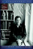 A Biography of Mrs Marty Mann ebook by Sally Brown,David R. Brown