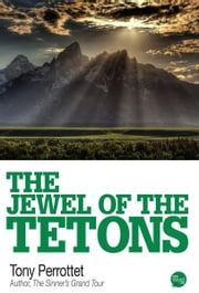 The Jewel of the Tetons ebook by Tony Perrottet