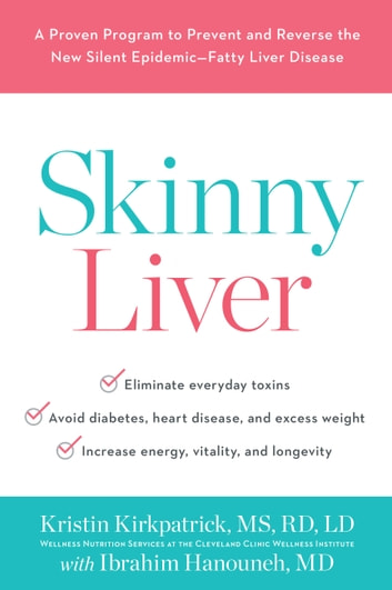 Skinny Liver - A Proven Program to Prevent and Reverse the New Silent Epidemic-Fatty Liver Disease ebook by Kristin Kirkpatrick,Ibrahim Hanouneh