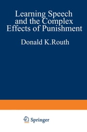 Learning, Speech, and the Complex Effects of Punishment - Essays Honoring George J. Wischner ebook by Donald K. Routh