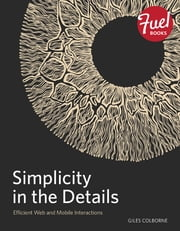 Simplicity in the Details - Designing Faster Web and Mobile Interactions ebook by Giles Colborne