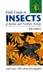 FIELD GUIDE TO INSECTS OF BRITAIN AND NORTHERN EUROPE ebook by