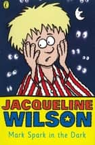 Mark Spark in the Dark ebook by Jacqueline Wilson