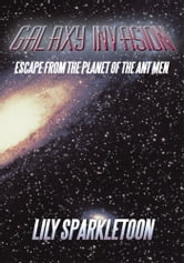 Galaxy Invasion - Escape From The Planet of The Ant Men ebook by Lily Sparkletoon