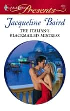 The Italian's Blackmailed Mistress ebook by Jacqueline Baird