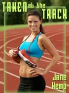 Taken at the Track: Reluctance Under the Bleachers ebook by Jane Kemp