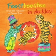Feestbeesten in de klas! ebook by Vivian den Hollander