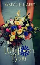 The Wildflower Bride ebook by Amy Lillard