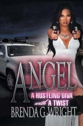 Angel: A Hustling Diva with a Twist - A Hustling Diva with a Twist ebook by Brenda/William G. Wright