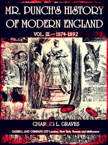 Mr. Punch's History of Modern England Vol. III—1874-1892 (of 4 ) (Illustrations) ebook by Charles Larcom Graves