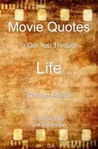 Movie Quotes To Get You Through Life ebooks by Jim Silverstein