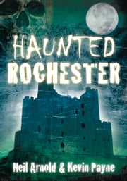 Haunted Rochester ebook by Neil Arnold