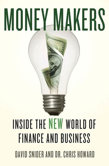 Money Makers - Inside the New World of Finance and Business ebook by David Snider,Dr. Chris Howard