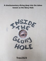 Inside the Glory Hole ebook by Trev2323